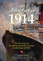 An Adventure in 1914: The True Story of an American Family's Journey on the Brink of WWI by Christopher Kelly