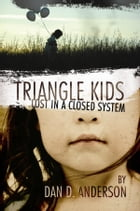 Triangle Kids Lost in a Closed System by Dan D. Anderson