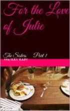 For the Love of Julie: The Sisters, #1 by Sherry Raby