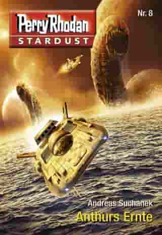 Stardust 8: Anthurs Ernte: Perry Rhodan Miniserie by Andreas Suchanek