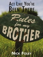 Act Like You've Been There: Rules For My Brother by Nick Foley
