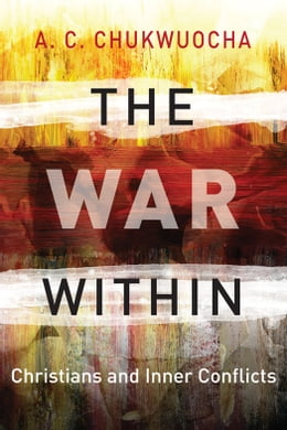 Book The War Within: Christians and Inner Conflicts by Revd. Canon A. C. Chukwuocha