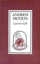 Love in a Life by Sir Andrew Motion