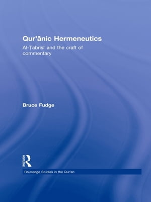 Qur'anic Hermeneutics Al-Tabrisi and the Craft of Commentary