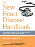 The New Heart Disease Handbook: Everything You Need to Know to Effectively Reverse and Manage Heart Disease by Christopher P. Cannon M.D.