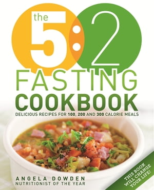 The 5:2 Fasting Cookbook More Recipes for the 2 Day Fasting Diet. Delicious Recipes for 600 Calorie Days