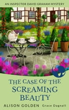 The Case of the Screaming Beauty by Alison Golden