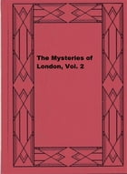 The Mysteries of London, Vol. 2 by George W. M. Reynolds