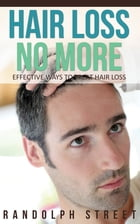 Hair Loss No More: Effective Ways To Treat Hair Loss by Randolph Street