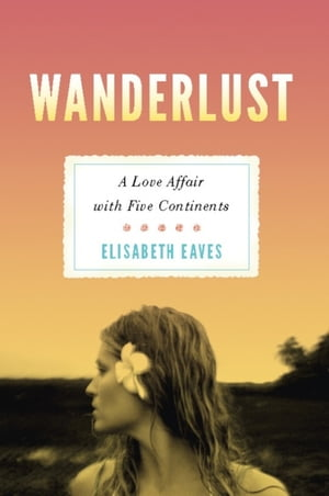 Wanderlust A Love Affair with Five Continents