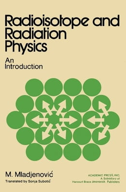 Book Radioisotope and Radiation Physics: An Introduction by Miladjenovic, M