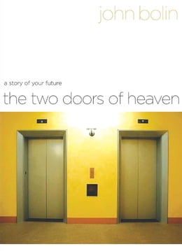 Book The Two Doors of Heaven: A Story of Your Future: A Story of Your Future by John Bolin
