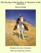 The Passing of the Frontier: A Chronicle of the Old West by Emerson Hough