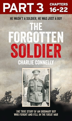 The Forgotten Soldier (Part 3 of 3): He wasn?t a soldier,  he was just a boy