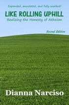 Like Rolling Uphill: Realizing the Honesty of Atheism by Dianna Narciso