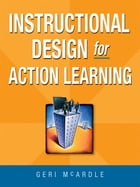 Instructional Design for Action Learning by Geri MCARDLE