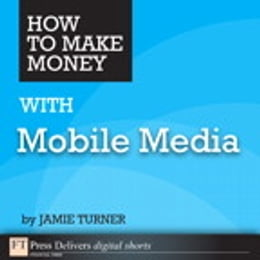 Book How to Make Money with Mobile Media by Jamie Turner