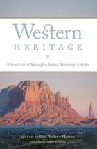 Western Heritage: A Selection of Wrangler Award-Winning Articles by Charles P. Schroeder