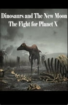 Dinosaurs and The New Moon: The Fight for Planet X by Johnny Buckingham