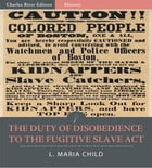 The Duty of Disobedience to the Fugitive Slave Act (Illustrated Edition) by L. Maria Child