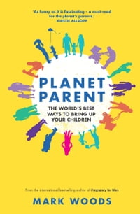 Planet Parent: The World's Best Ways to Bring Up Your Children