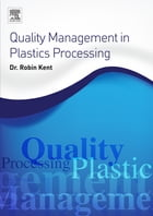 Quality Management in Plastics Processing by Robin Kent