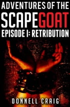 Adventures of the ScapeGoat Episode 1: Retribution by Donnell Craig