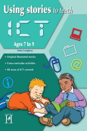 Using Stories to Teach ICT Ages 7 to 9 by Anita Loughrey