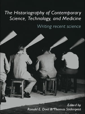 The Historiography of Contemporary Science,  Technology,  and Medicine Writing Recent Science