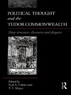 Political Thought and the Tudor Commonwealth: Deep Structure, Discourse and Disguise