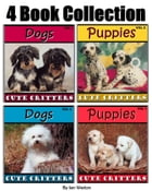 Puppies & Dogs!: 4 Book Collection of Photos of Playful Puppies and Adorable Dogs! by Jen Weston