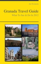 Granada, Spain Travel Guide - What To See & Do by Art Svenson