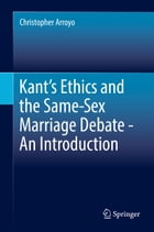 Kant's Ethics and the Same-Sex Marriage Debate - An Introduction by Christopher Arroyo