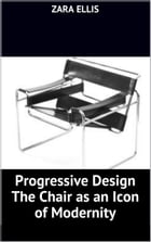 Progressive Design The Chair as an Icon of Modernity by Zara Ellis