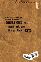 Questions You Can't Ask Your Mama About Sex by Craig Gross