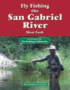 Fly Fishing the San Gabriel River, West Fork: An excerpt from Fly Fishing California by Ken Hanley