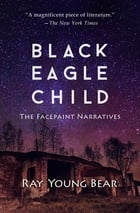 Black Eagle Child: The Facepaint Narratives by Ray Young Bear