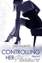 Controlling Her Pleasure by Lili Valente