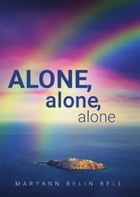 Alone, Alone, Alone by Maryann Belin Bell