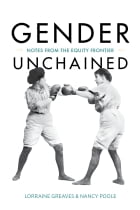 Gender Unchained: Notes from the equity frontier by Lorraine Greaves