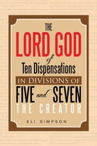 The Lord God of Ten Dispensations in Divisions of Five and Seven by Eli Simpson