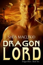 Dragon Lord by Shéa MacLeod