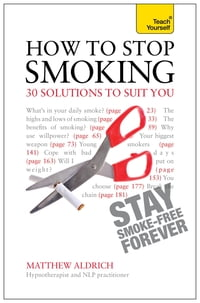 How to Stop Smoking - 30 Solutions to Suit You: Teach Yourself