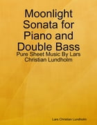 Moonlight Sonata for Piano and Double Bass - Pure Sheet Music By Lars Christian Lundholm by Lars Christian Lundholm