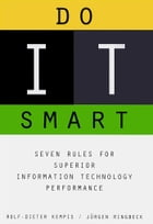 Do It Smart: Seven Rules for Superior Information Technology Performance by Jurgen Ringback