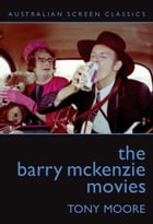 The Barry McKenzie Movies by Tony Moore