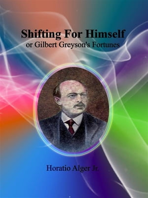 Shifting For Himself: or Gilbert Greyson's Fortunes by Horatio Alger Jr.