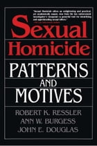 Sexual Homicide: Patterns and Motives- Paperback by John E. Douglas