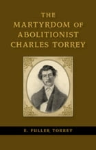 The Martyrdom of Abolitionist Charles Torrey