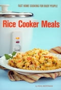 Rice Cooker Meals: Fast Home Cooking for Busy People photo